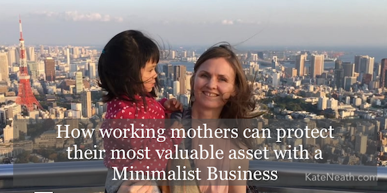 How working mothers can protect their most valuable asset with a Minimalist Business