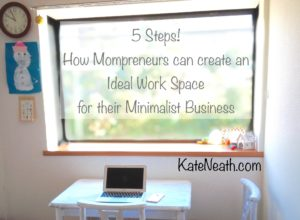5 Steps how mompreneurs can create an ideal work space for their minimalist business