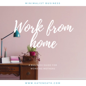 Work from home, a minimalist business guide for working mothers