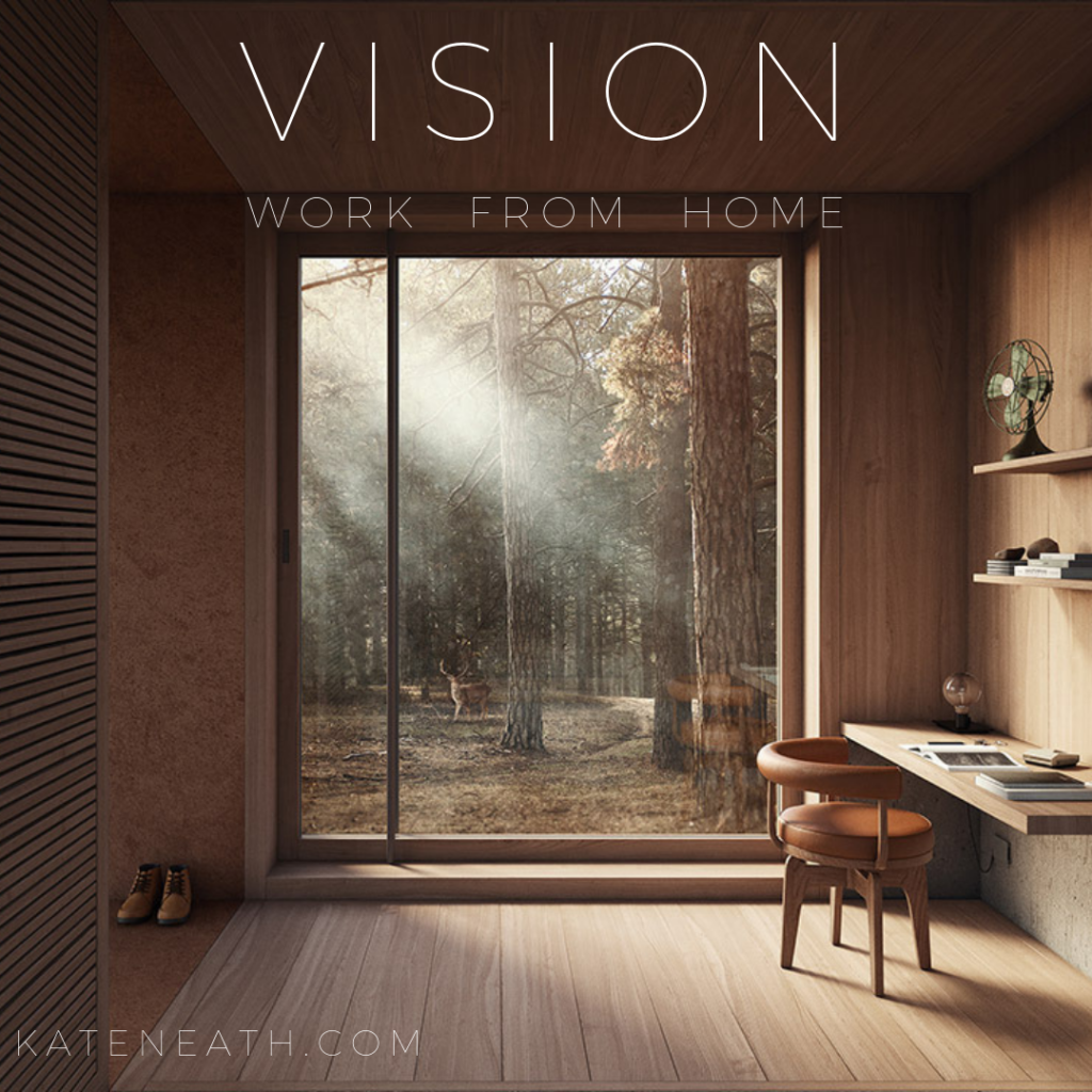 Kate Neath Vision work from home